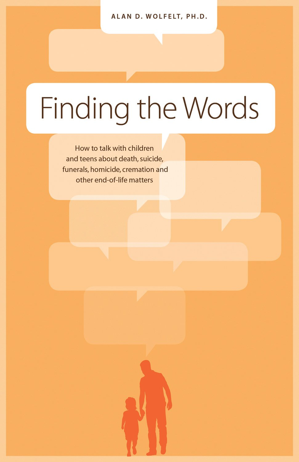 Finding the Words: How to talk with children and teens about death,  suicide, funerals, homicide, cremation, and other end-of-life matters