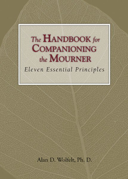 Participants will receive a copy of The Handbook for Companioning the Mourner: Eleven Essential Principles.