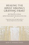 "Read the book: ""Healing the Adult Sibling's Grieving Heart"""