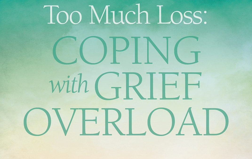 COVID Caregivers and Grief Overload: Coping with Too Much Loss